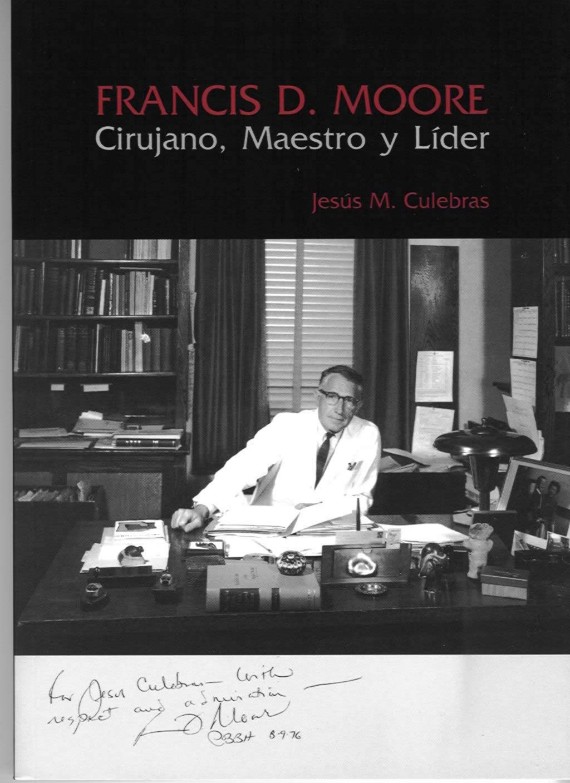 Francis D. Moore. Cirujano, Maestro y Líder