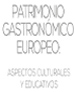 EUROPEAN GASTRONOMIC HERITAGE: CULTURAL AND EDUCATIONAL ASPECTS