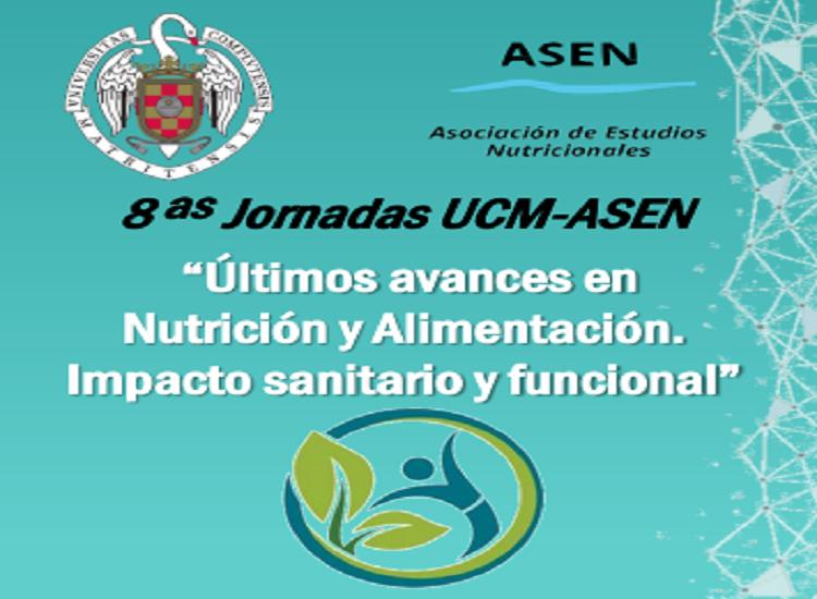 """8 as Jornadas UCM-ASEN """"Últimos avances en Nutrición y Alimentación. Impacto sanitario y funcional"""""""